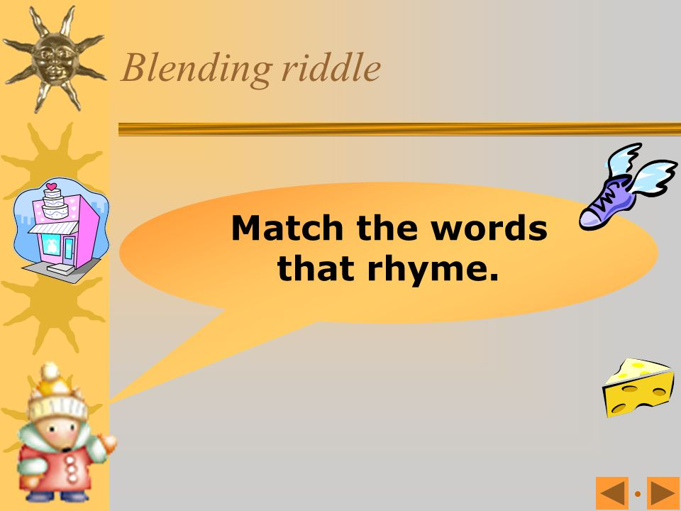 Match the words that rhyme.