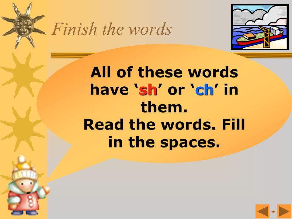 Finish the words All of these words have 'sh' or 'ch' in them.