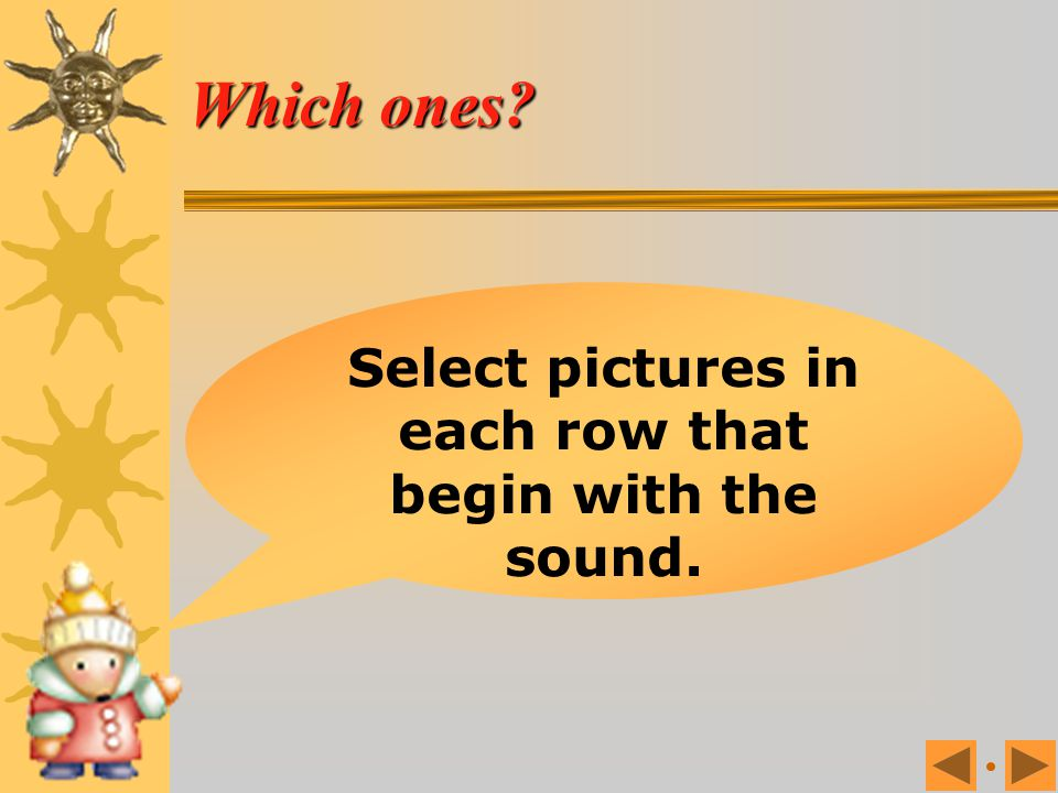 Select pictures in each row that begin with the sound.