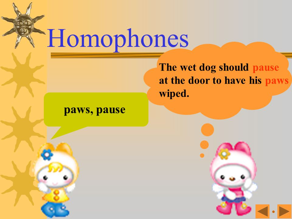 Homophones paws, pause The wet dog should pause