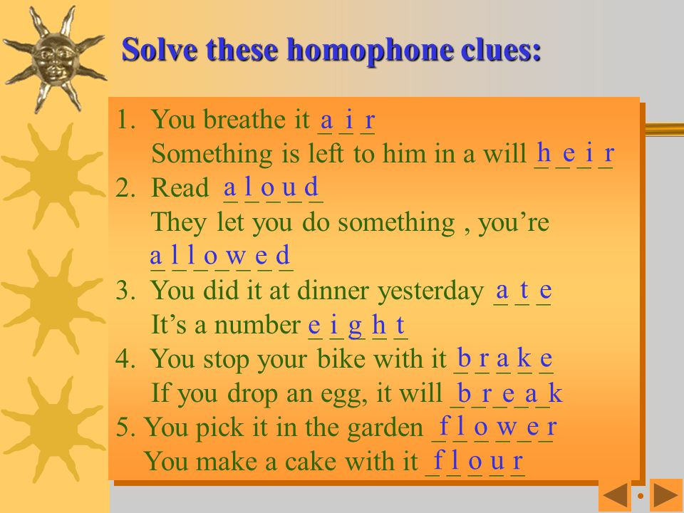 Solve these homophone clues: