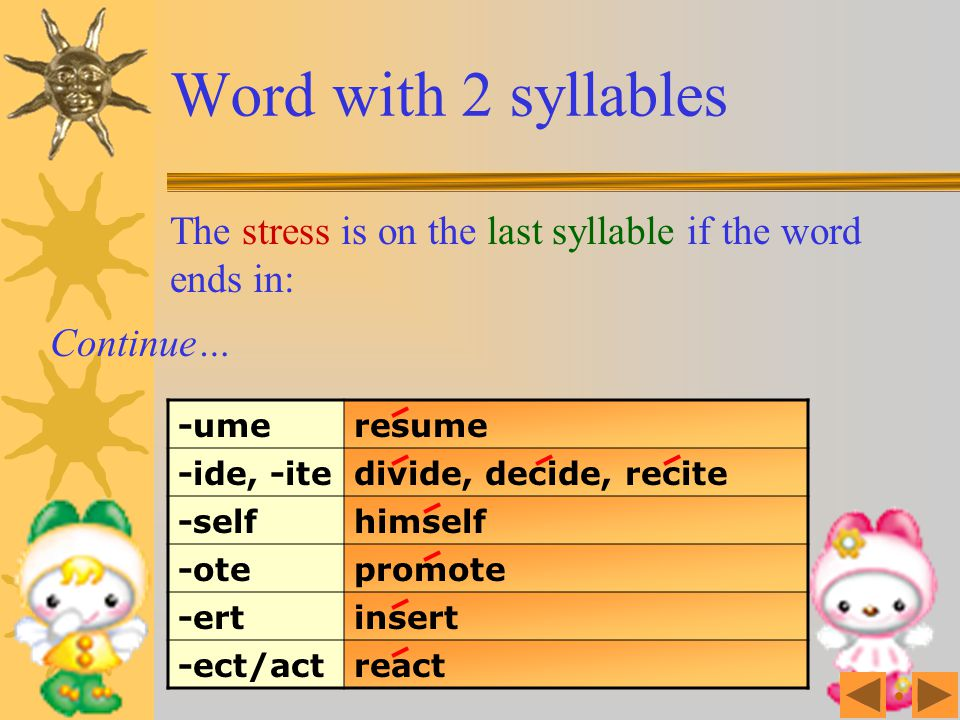Word with 2 syllables The stress is on the last syllable if the word ends in: Continue… -ume. resume.