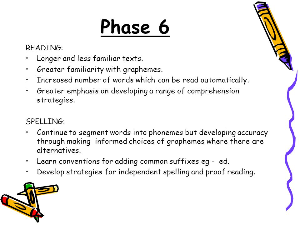 Phase 6 READING: Longer and less familiar texts.