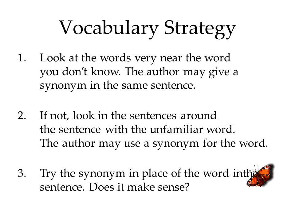 Vocabulary Strategy Look at the words very near the word you don't know. The author may give a synonym in the same sentence.