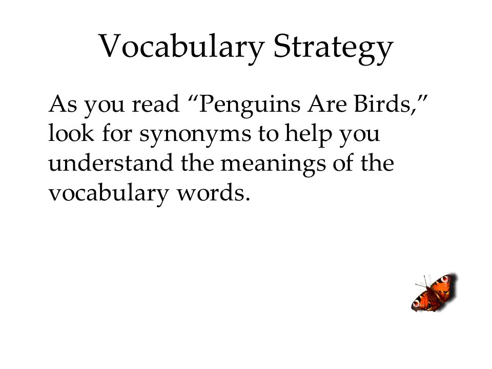 Vocabulary Strategy As you read Penguins Are Birds, look for synonyms to help you understand the meanings of the vocabulary words.