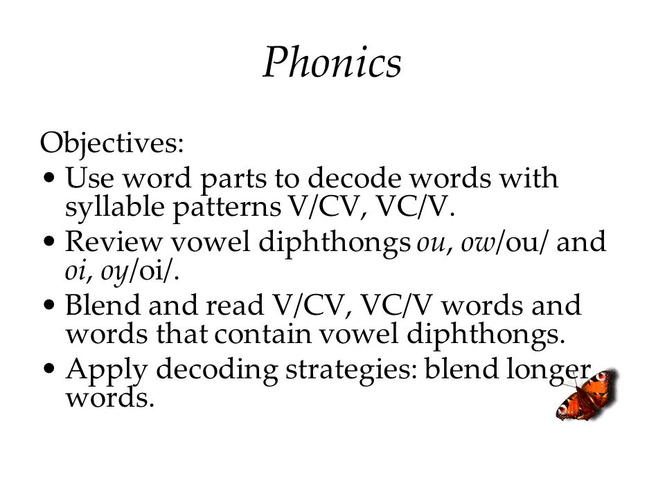 Phonics Objectives: Use word parts to decode words with syllable patterns V/CV, VC/V. Review vowel diphthongs ou, ow/ou/ and oi, oy/oi/.