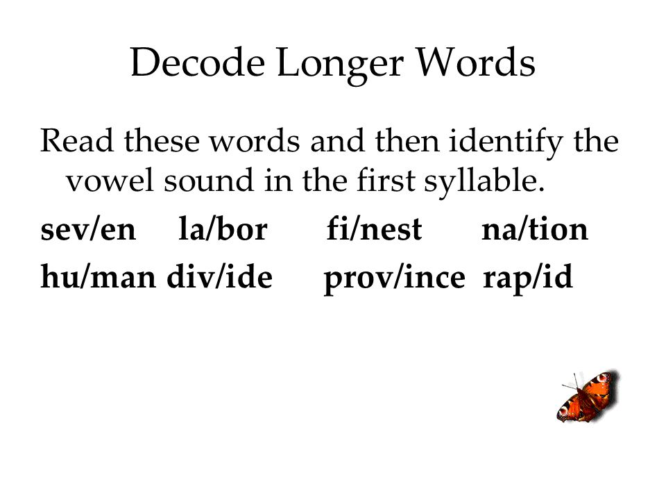 Decode Longer Words Read these words and then identify the vowel sound in the first syllable. sev/en la/bor fi/nest na/tion