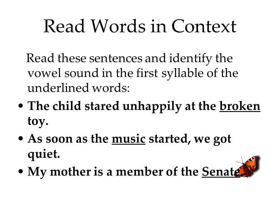 Read Words in Context Read these sentences and identify the vowel sound in the first syllable of the underlined words: