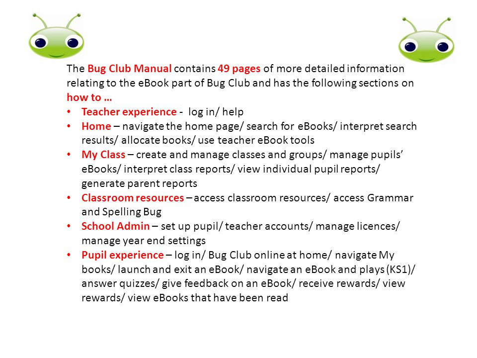 The Bug Club Manual contains 49 pages of more detailed information relating to the eBook part of Bug Club and has the following sections on how to …