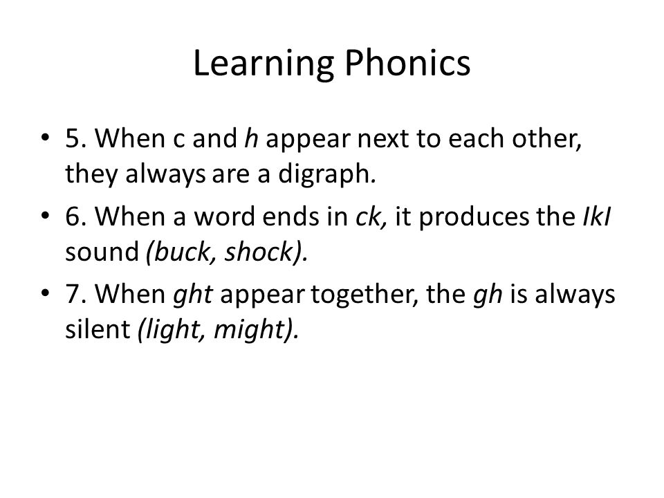 Learning Phonics 5. When c and h appear next to each other, they always are a digraph.