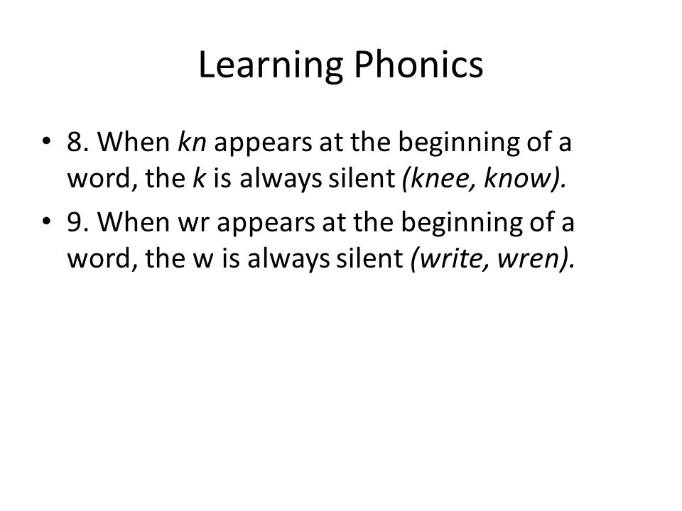 Learning Phonics 8. When kn appears at the beginning of a word, the k is always silent (knee, know).