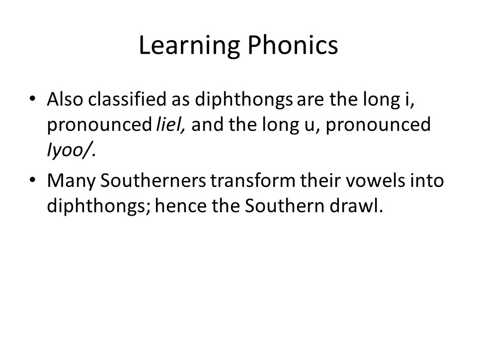 Learning Phonics Also classified as diphthongs are the long i, pronounced liel, and the long u, pronounced Iyoo/.
