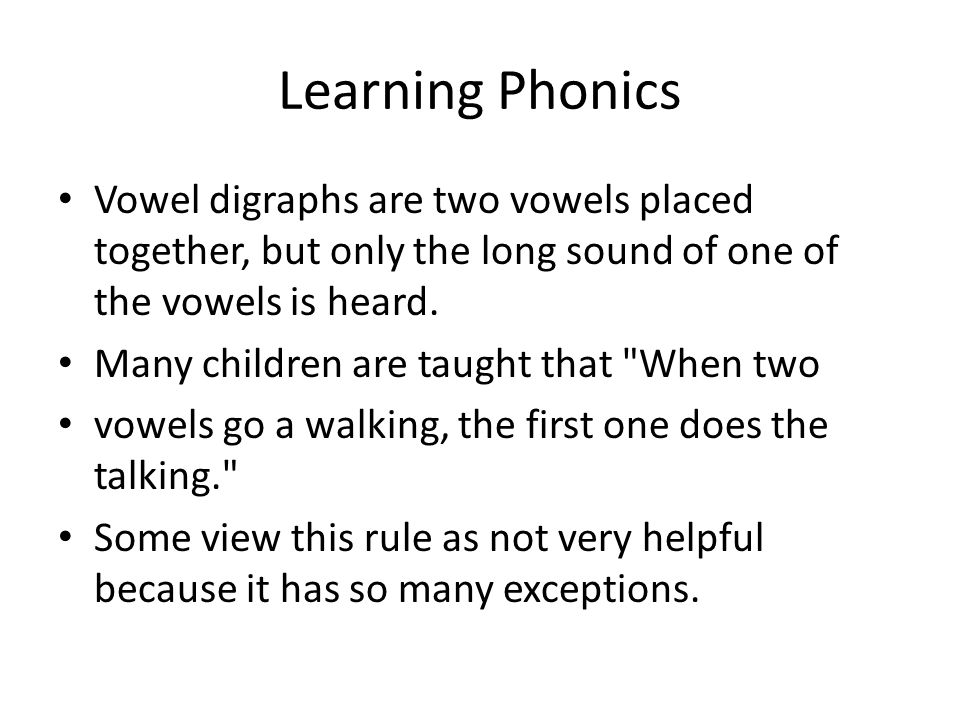 Learning Phonics Vowel digraphs are two vowels placed together, but only the long sound of one of the vowels is heard.