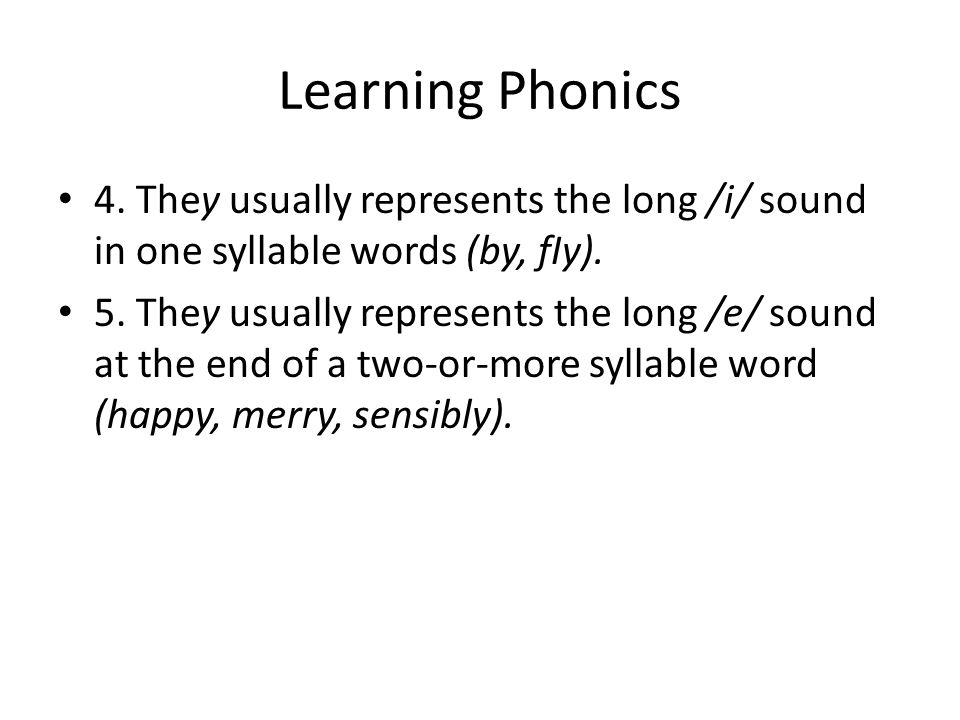 Learning Phonics 4. They usually represents the long /i/ sound in one syllable words (by, fIy).