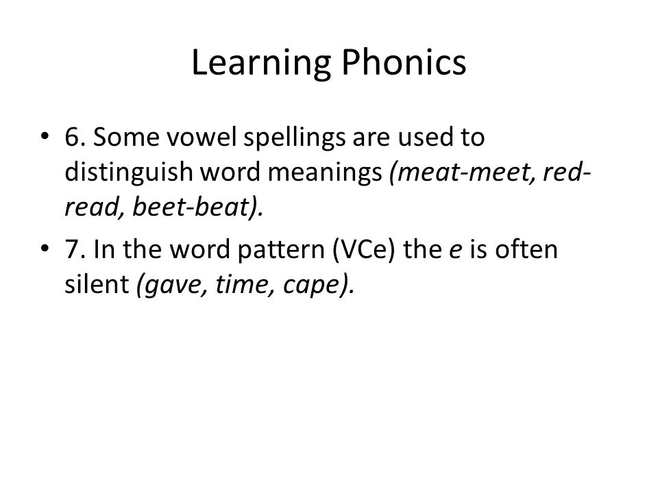 Learning Phonics 6. Some vowel spellings are used to distinguish word meanings (meat-meet, red-read, beet-beat).