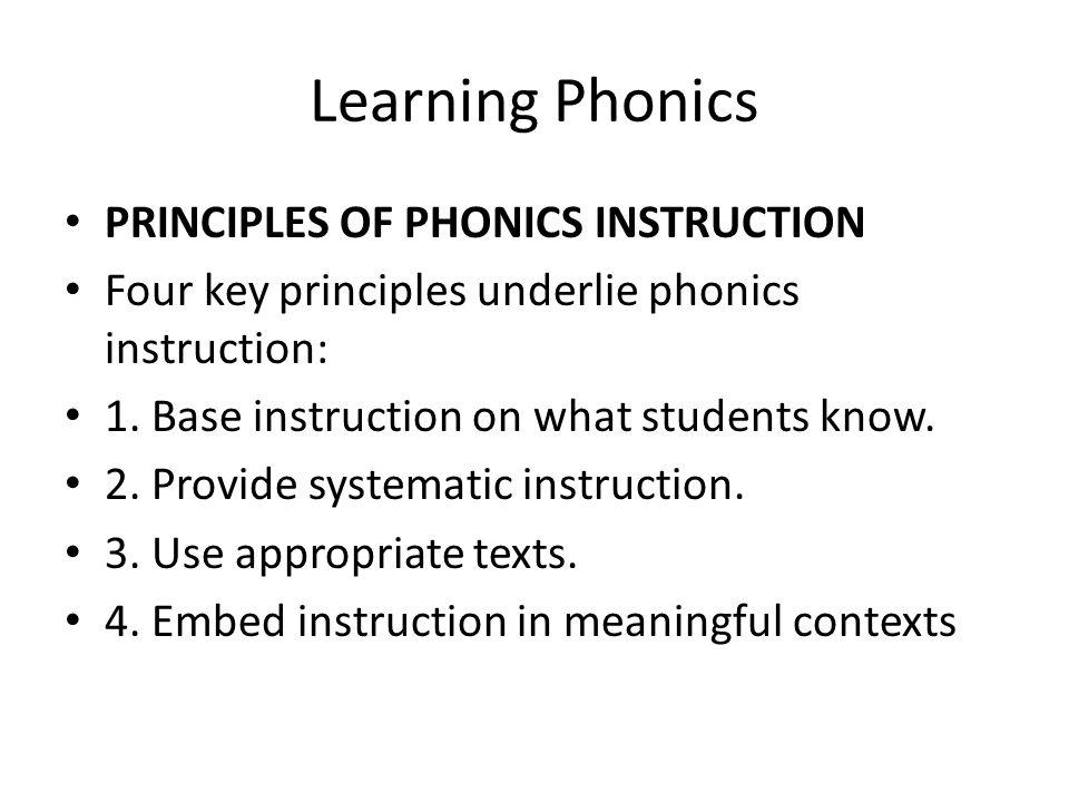 Learning Phonics PRINCIPLES OF PHONICS INSTRUCTION