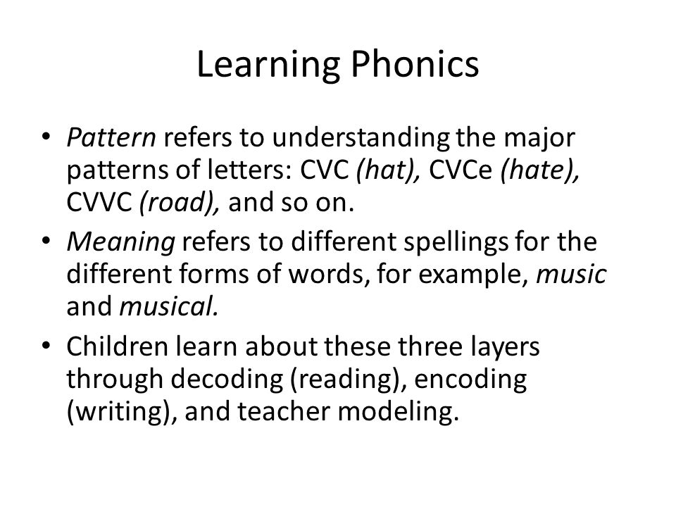 Learning Phonics Pattern refers to understanding the major patterns of letters: CVC (hat), CVCe (hate), CVVC (road), and so on.