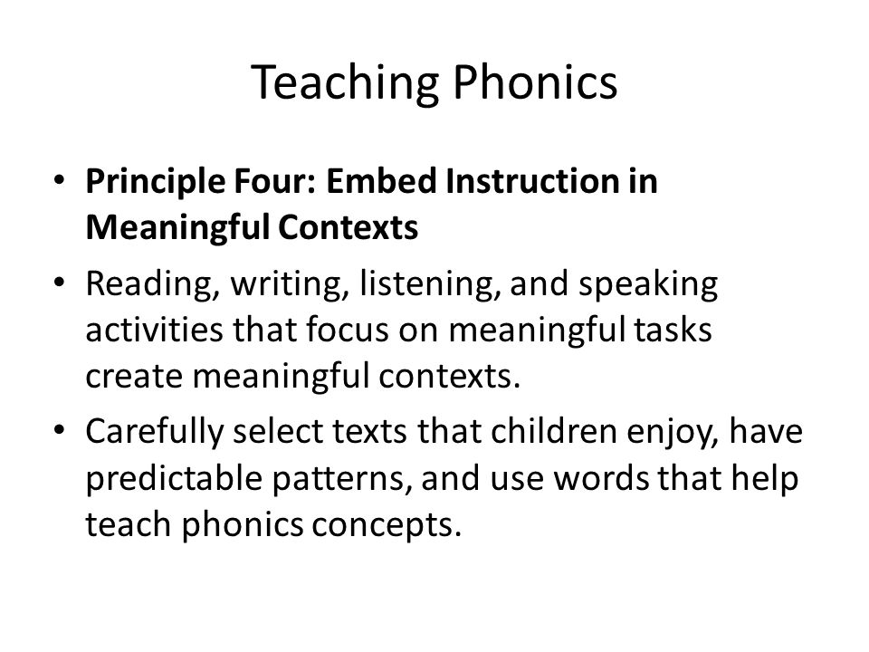 Teaching Phonics Principle Four: Embed Instruction in Meaningful Contexts.