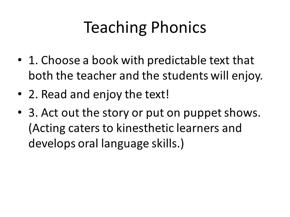 Teaching Phonics 1. Choose a book with predictable text that both the teacher and the students will enjoy.