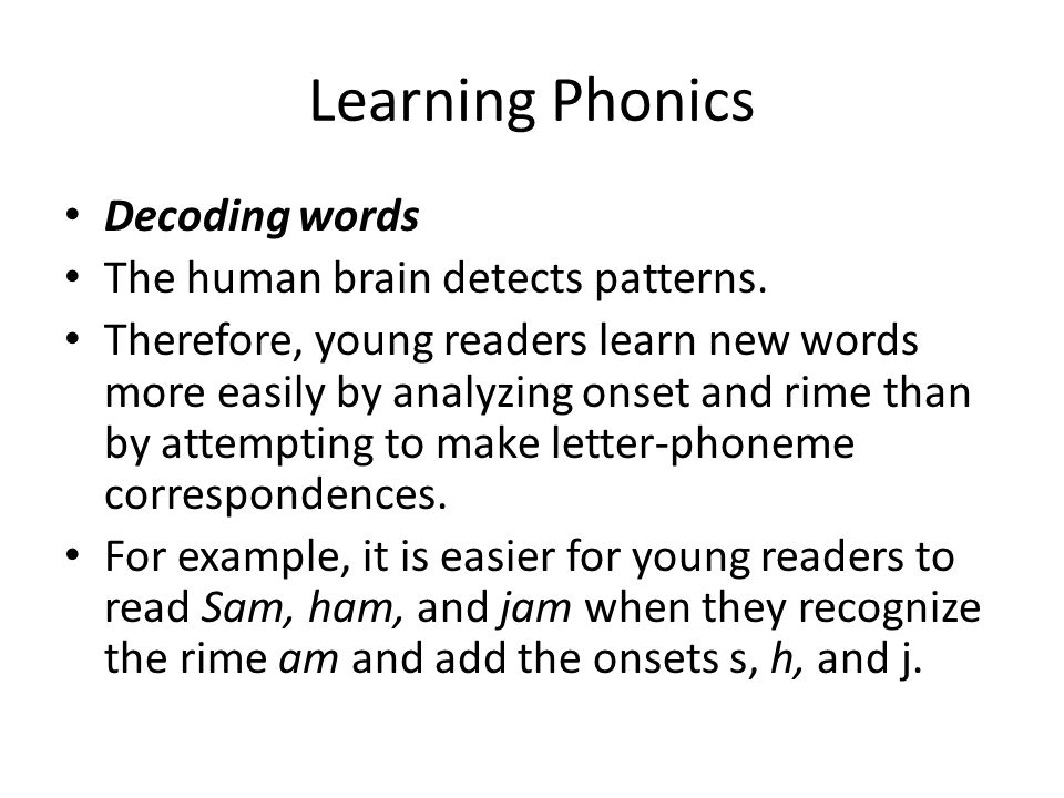 Learning Phonics Decoding words The human brain detects patterns.
