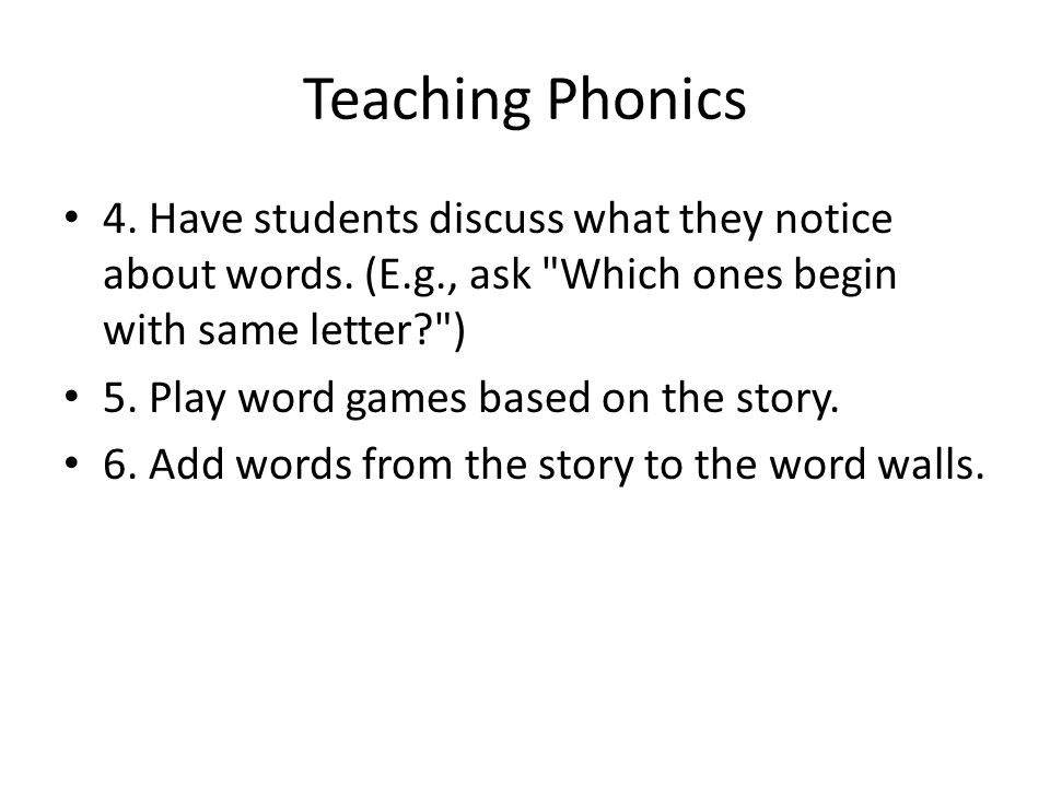 Teaching Phonics 4. Have students discuss what they notice about words. (E.g., ask Which ones begin with same letter )