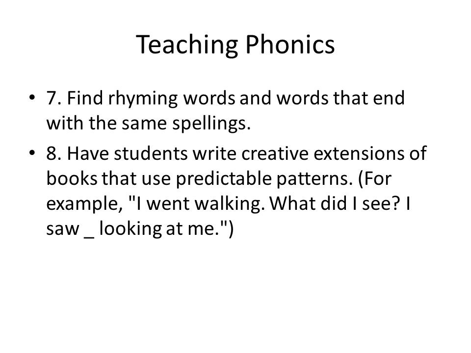 Teaching Phonics 7. Find rhyming words and words that end with the same spellings.