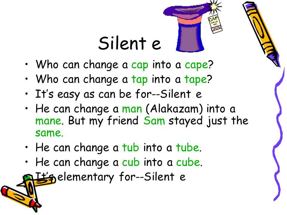 Silent e Who can change a cap into a cape