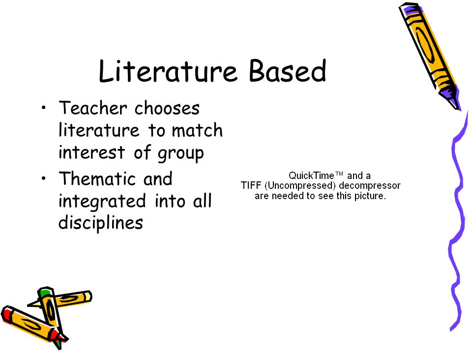 Literature Based Teacher chooses literature to match interest of group