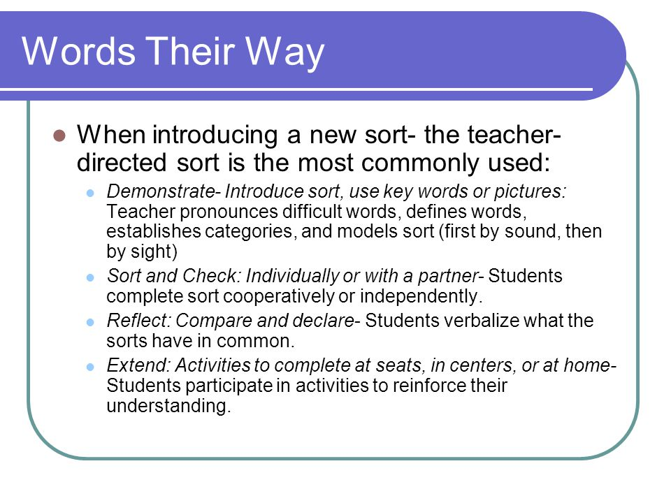 Words Their Way When introducing a new sort- the teacher-directed sort is the most commonly used: