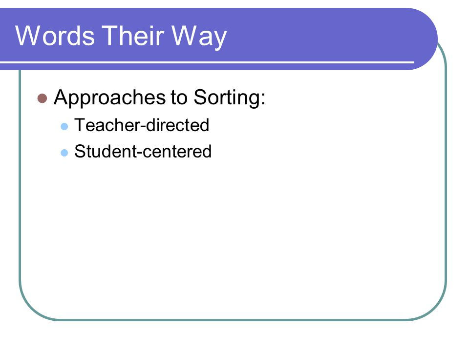 Words Their Way Approaches to Sorting: Teacher-directed