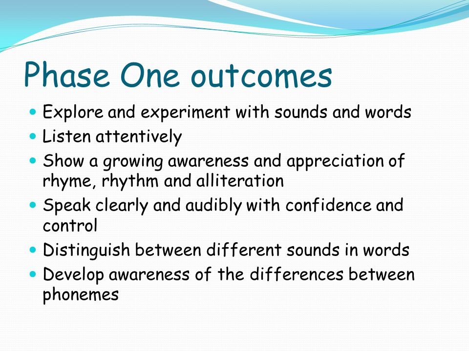 Phase One outcomes Explore and experiment with sounds and words