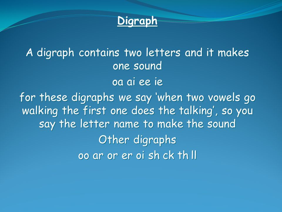 A digraph contains two letters and it makes one sound