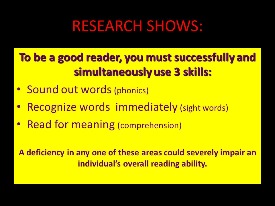 RESEARCH SHOWS: To be a good reader, you must successfully and simultaneously use 3 skills: Sound out words (phonics)