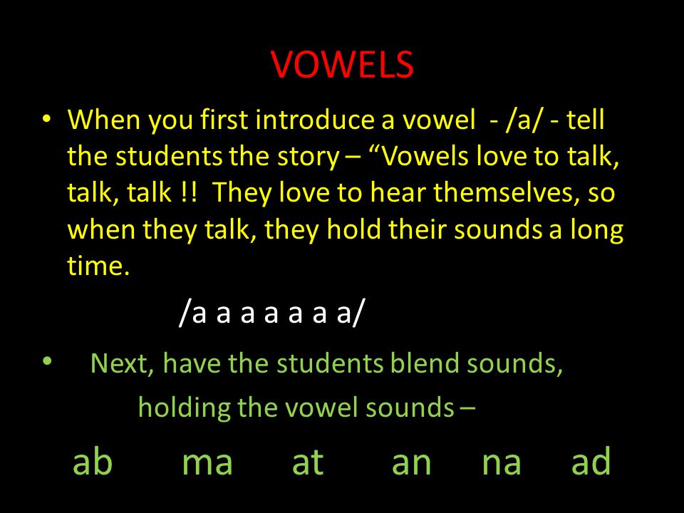 VOWELS Next, have the students blend sounds, ab ma at an na ad