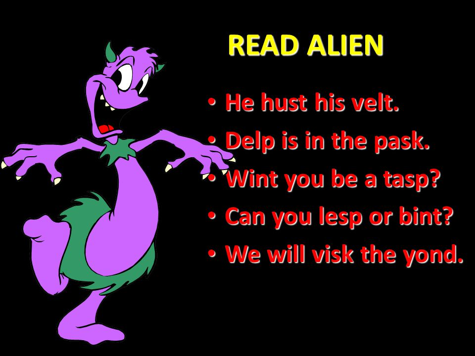 READ ALIEN He hust his velt. Delp is in the pask. Wint you be a tasp