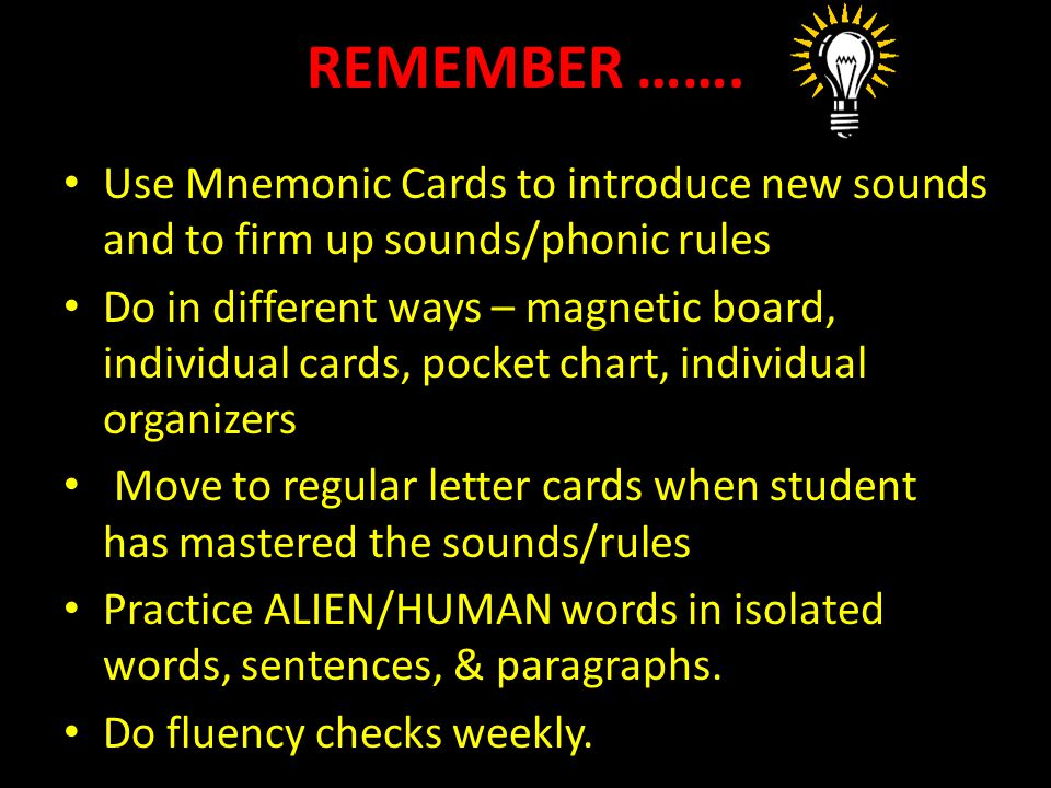 REMEMBER ……. Use Mnemonic Cards to introduce new sounds and to firm up sounds/phonic rules.