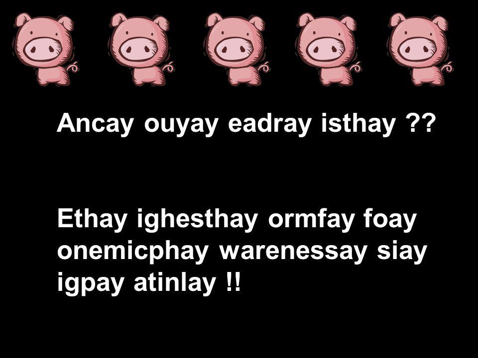 Ancay ouyay eadray isthay