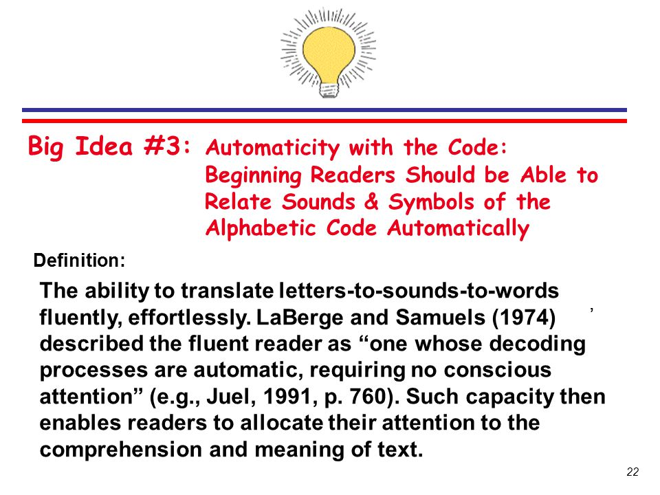 Big Idea #3: Automaticity with the Code: Beginning Readers Should be Able to Relate Sounds & Symbols of the Alphabetic Code Automatically