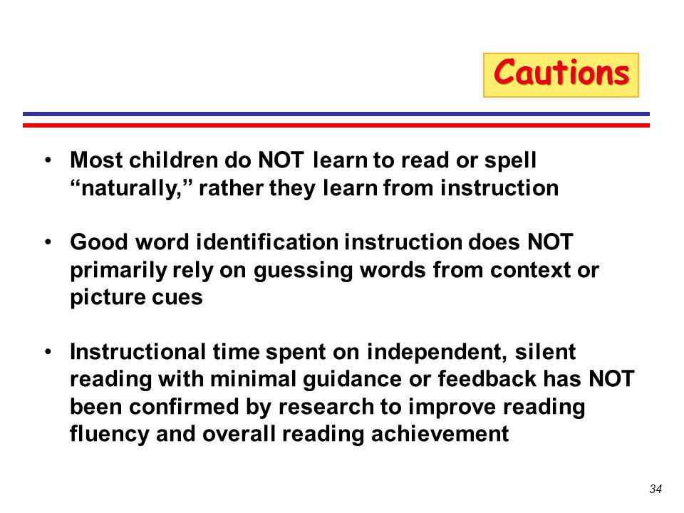 Cautions Most children do NOT learn to read or spell naturally, rather they learn from instruction.