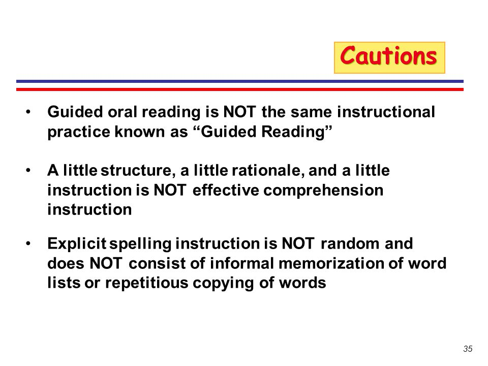 Cautions Guided oral reading is NOT the same instructional practice known as Guided Reading
