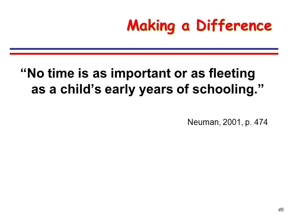 Making a Difference No time is as important or as fleeting as a child's early years of schooling.