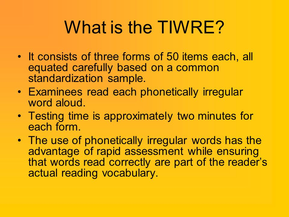 What is the TIWRE It consists of three forms of 50 items each, all equated carefully based on a common standardization sample.