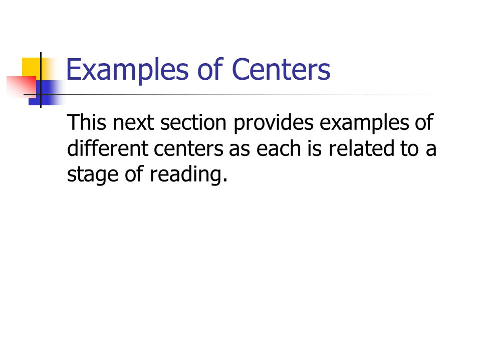 Examples of Centers This next section provides examples of different centers as each is related to a stage of reading.