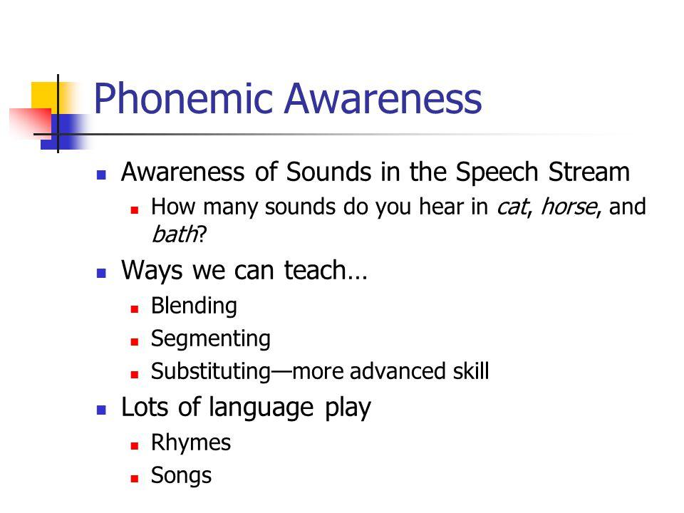 Phonemic Awareness Awareness of Sounds in the Speech Stream