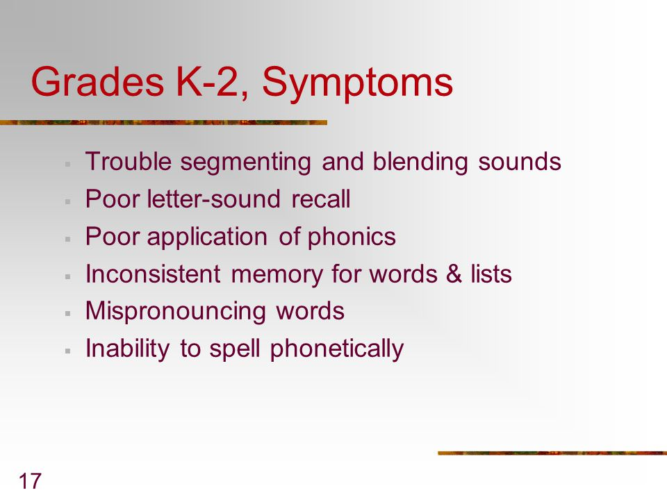 Grades K-2, Symptoms Trouble segmenting and blending sounds