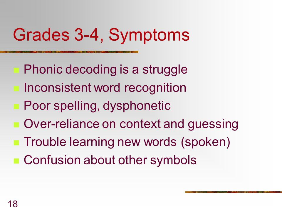 Grades 3-4, Symptoms Phonic decoding is a struggle