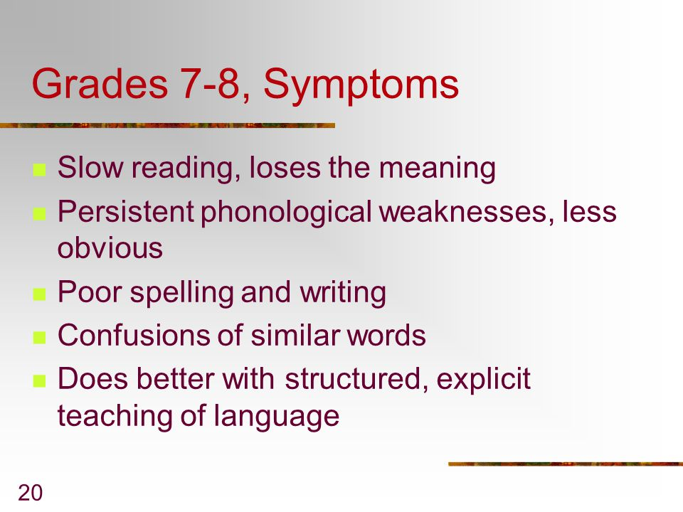 Grades 7-8, Symptoms Slow reading, loses the meaning