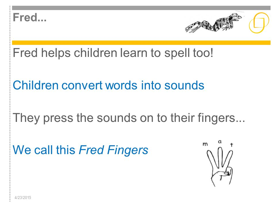 Fred helps children learn to spell too!