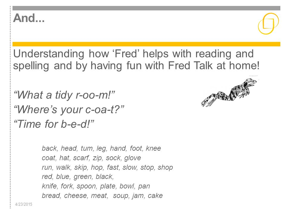 And... Understanding how 'Fred' helps with reading and spelling and by having fun with Fred Talk at home!