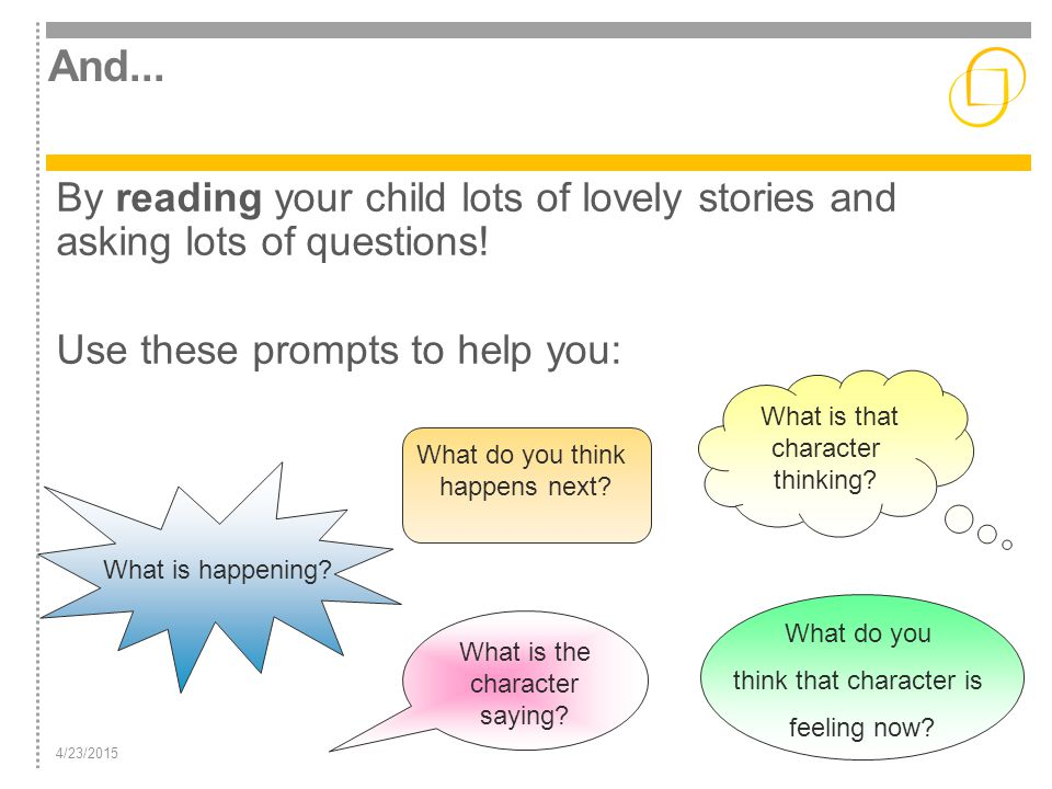 And... By reading your child lots of lovely stories and asking lots of questions! Use these prompts to help you: